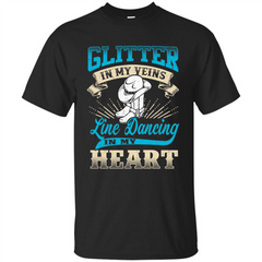 Line Dancing T-shirt Glitter In My Veins Line Dancing In My Heart Custom Ultra Tshirt - WackyTee