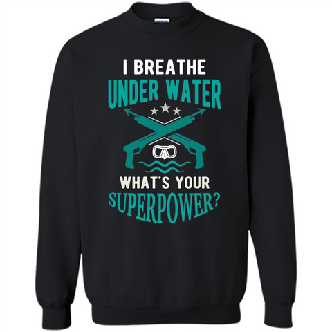 Diving T-shirt I Breathe Under Water What's Your Superpower Black / S Printed Crewneck Pullover Sweatshirt 8 oz - WackyTee