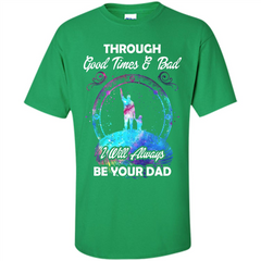 Fathers Day T-shirt I Will Always Be Your Dad. Custom Ultra Cotton - WackyTee