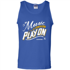 If Music Be The Food Of Love Play On T-shirt Tank Top - WackyTee