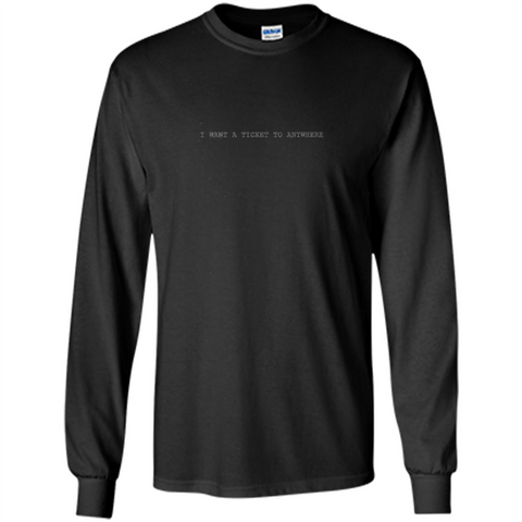 I Want A Ticket To Anywhere T-shirt Black / S LS Ultra Cotton Tshirt - WackyTee