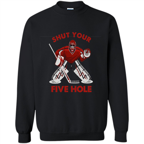 Funny Ice Hockey T-shirt Shut Your Five Hole T-shirt Black / S Printed Crewneck Pullover Sweatshirt 8 oz - WackyTee