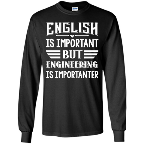 Engineer T-shirt English Is Important But Engineering Is Importanter Black / S LS Ultra Cotton Tshirt - WackyTee