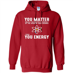 Neil deGrasse Tyson You Matter Then You Energy T-Shirt Pullover Hoodie 8 oz - WackyTee
