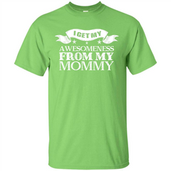 Family T-shirt I Get My Awesomeness From My Mommy Custom Ultra Cotton - WackyTee