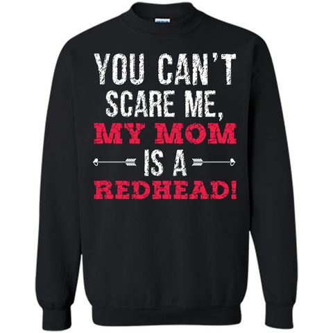 Redhead T-shirt You Can't Scare Me, My Mom Is A Redhead Black / S Printed Crewneck Pullover Sweatshirt 8 oz - WackyTee