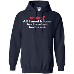 Crochet T-shirt All I Need Is Love And Crochet And A Cat T-shirt Pullover Hoodie 8 oz - WackyTee