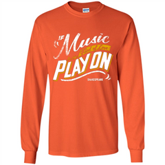 If Music Be The Food Of Love Play On T-shirt LS Ultra Cotton Tshirt - WackyTee