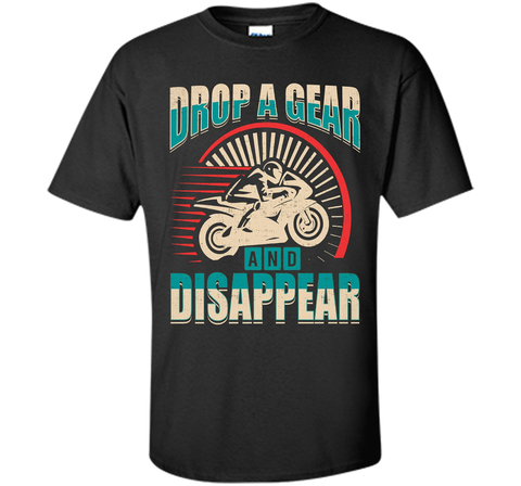 DROP A GEAR AND DISAPPEAR motorcycle racing tshirt t-shirt Black / S Custom Ultra Cotton - WackyTee