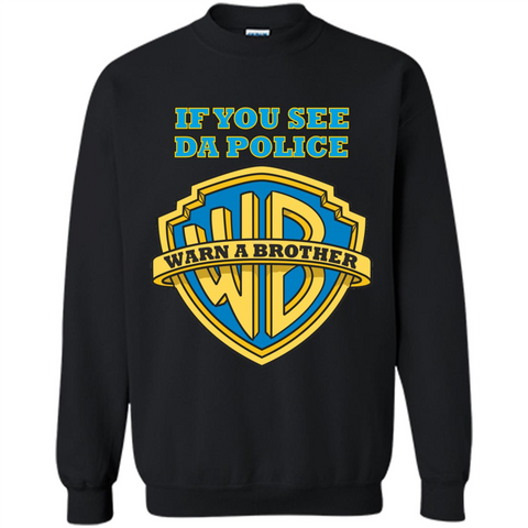 If You See Da Police Warn A Brother T-shirt Black / S Printed Crewneck Pullover Sweatshirt 8 oz - WackyTee