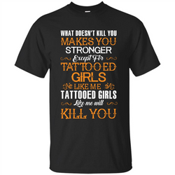 Tatooed Girl T-shirt What Doesn't Kill You Makes You Stronger T-shirt