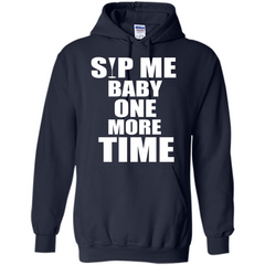 Wine T-shirt Sip Me Baby One More Time T-shirt Pullover Hoodie 8 oz - WackyTee