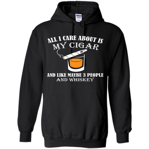 Cigar T-shirt All I Care About Is My Cigar And Like Maybe 3 People And Whiskey Black / S Pullover Hoodie 8 oz - WackyTee