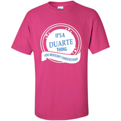 It'S A Duarte Thing You Wouldn't Understand T-shirt Custom Ultra Cotton - WackyTee
