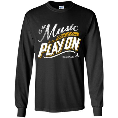 If Music Be The Food Of Love Play On T-shirt Black / S LS Ultra Cotton Tshirt - WackyTee