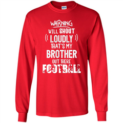Football Lover T-shirt Warning Will Shout Loudly That's My Brother T-Shirt LS Ultra Cotton Tshirt - WackyTee