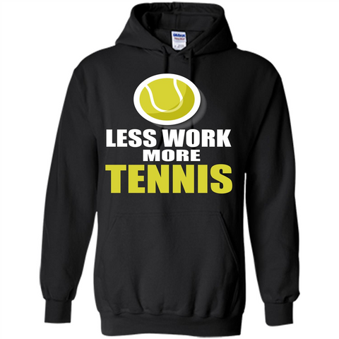 Tennis T-shirt Less Work More Tennis Black / S Pullover Hoodie 8 oz - WackyTee