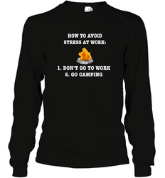 How To Avoid Stress At Work Don't Go To Work Go Camping ShirtUnisex Long Sleeve Classic Tee