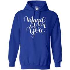 Magic Is In You T-shirt Pullover Hoodie 8 oz - WackyTee