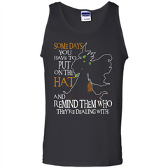 Halloween T-shirt Some Days You Have To Put On The Hat Tank Top - WackyTee