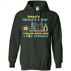 Engineer T-shirt That's What I Do I Drink Beer And I Fix Things Pullover Hoodie 8 oz - WackyTee