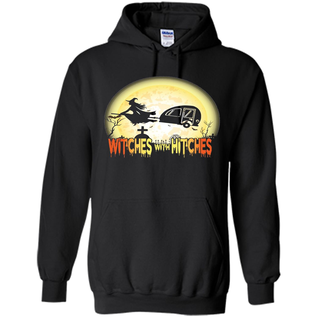 ac4e4880 Witches With Hitches Camping Funny T-shirt Halloween T-shirt Pullover Hoodie  8 oz