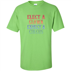 Elect A Clown - Expect A Circus - Anti-Trump T-shirt Custom Ultra Cotton - WackyTee