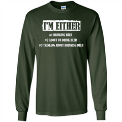Beer T-shirt I'm Either Drinking Beer About To Drink Beer T-shirt LS Ultra Cotton Tshirt - WackyTee
