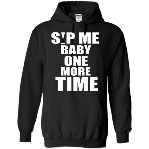 Wine T-shirt Sip Me Baby One More Time T-shirt Black / S Pullover Hoodie 8 oz - WackyTee