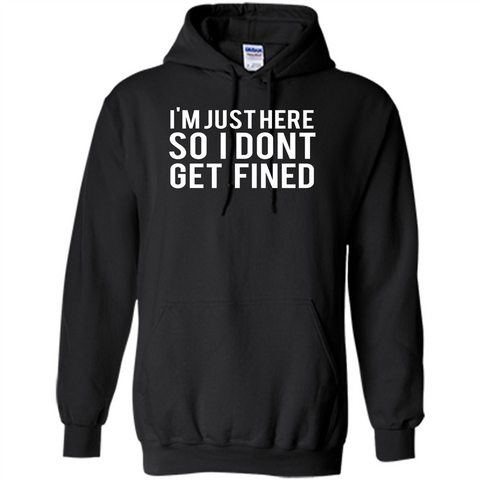 American Football T-shirt I'm Just Here So I Don't Get Fined T-shirt Black / S Pullover Hoodie 8 oz - WackyTee