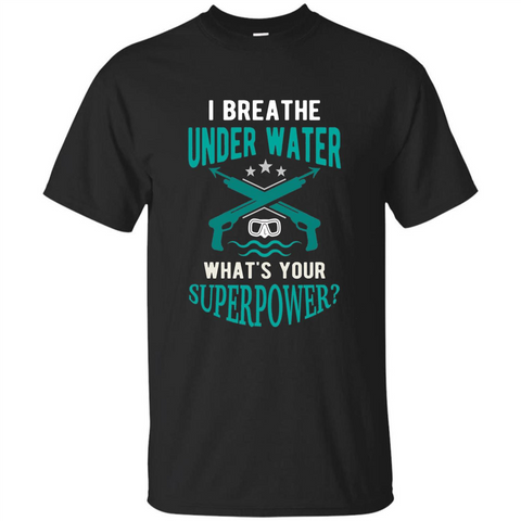 Diving T-shirt I Breathe Under Water What's Your Superpower Black / S Custom Ultra Tshirt - WackyTee