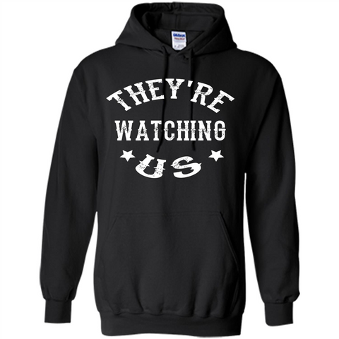 They're Watching Us T-shirt Black / S Pullover Hoodie 8 oz - WackyTee