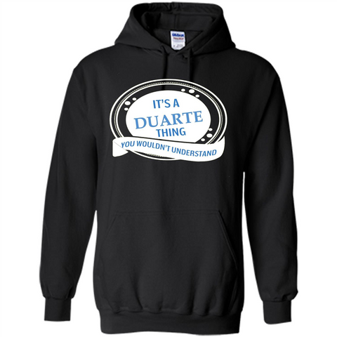 It'S A Duarte Thing You Wouldn't Understand T-shirt Black / S Pullover Hoodie 8 oz - WackyTee