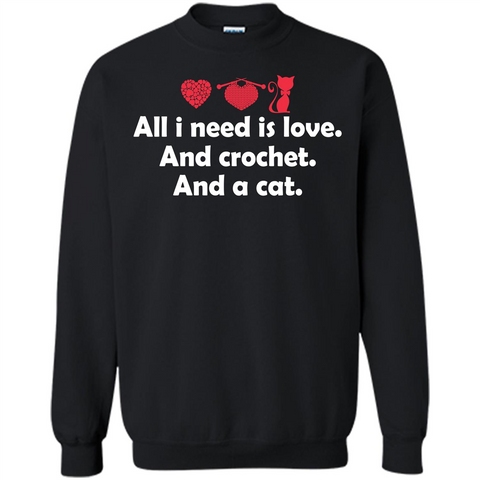Crochet T-shirt All I Need Is Love And Crochet And A Cat T-shirt Black / S Printed Crewneck Pullover Sweatshirt 8 oz - WackyTee