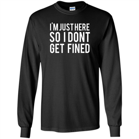 American Football T-shirt I'm Just Here So I Don't Get Fined T-shirt Black / S LS Ultra Cotton Tshirt - WackyTee