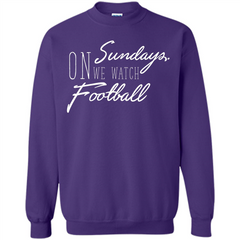 On Sundays We Watch Football T-shirt Printed Crewneck Pullover Sweatshirt 8 oz - WackyTee