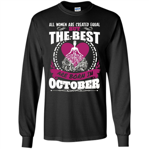 The Best Women Are Born In October T-shirt Black / S LS Ultra Cotton Tshirt - WackyTee
