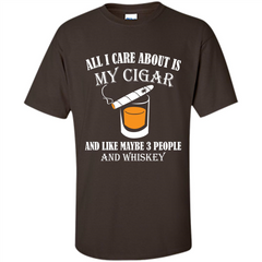 Cigar T-shirt All I Care About Is My Cigar And Like Maybe 3 People And Whiskey Custom Ultra Cotton - WackyTee