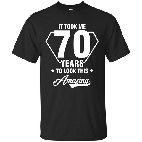 Birthday Gift T-shirt It Took Me 70 Years To Look This Amazing Black / S Custom Ultra Tshirt - WackyTee
