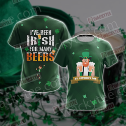 St. Patrick I've Been Irish For Many Beers Unisex 3D T-shirt