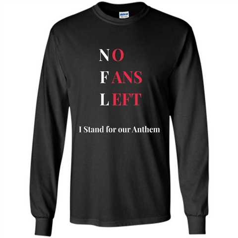 No Fans Left I Stand For Our Anthem T-shirt Black / S LS Ultra Cotton Tshirt - WackyTee