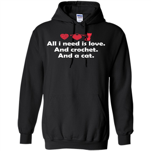 Crochet T-shirt All I Need Is Love And Crochet And A Cat T-shirt Black / S Pullover Hoodie 8 oz - WackyTee