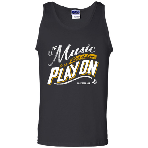 If Music Be The Food Of Love Play On T-shirt Black / S Tank Top - WackyTee
