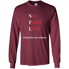 No Fans Left I Stand For Our Anthem T-shirt LS Ultra Cotton Tshirt - WackyTee
