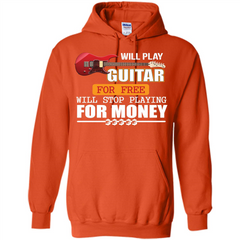 Guitar T-shirt Will Play Guitar For Free Will Stop Playing T-shirt Pullover Hoodie 8 oz - WackyTee