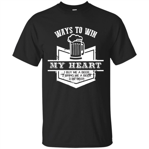 Beer T-shirt Ways To Win My Heart Black / S Custom Ultra Cotton - WackyTee