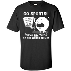 Sport T-shirt Go Sports Move The Thing To The Other Thing