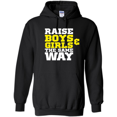 Raise Boys And Girls The Same Way T-shirt Black / S Pullover Hoodie 8 oz - WackyTee