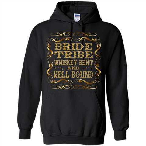 Bride Tribe Whiskey Bent and Hell Bound T-shirt Black / S Pullover Hoodie 8 oz - WackyTee