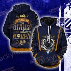 By Ravenclaw The Cleverest Would Always Be The Best 3D Hoodie